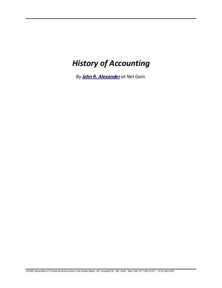 History of Accounting                                             By John R. Alexander at Net Gain.© 2002 Association of C...