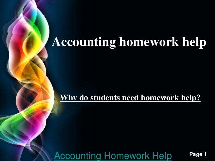 Accounting homework help• Why do students need homework help?       Free Powerpoint TemplatesAccounting Homework Help     ...