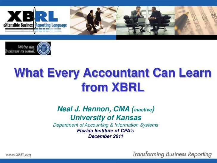 What Every Accountant Can Learn           from XBRL       Neal J. Hannon, CMA (inactive)          University of Kansas    ...