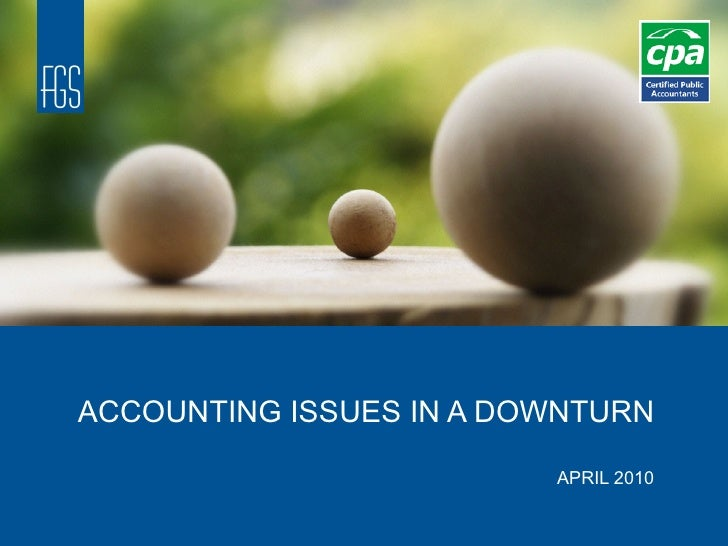 ACCOUNTING ISSUES IN A DOWNTURN APRIL 2010