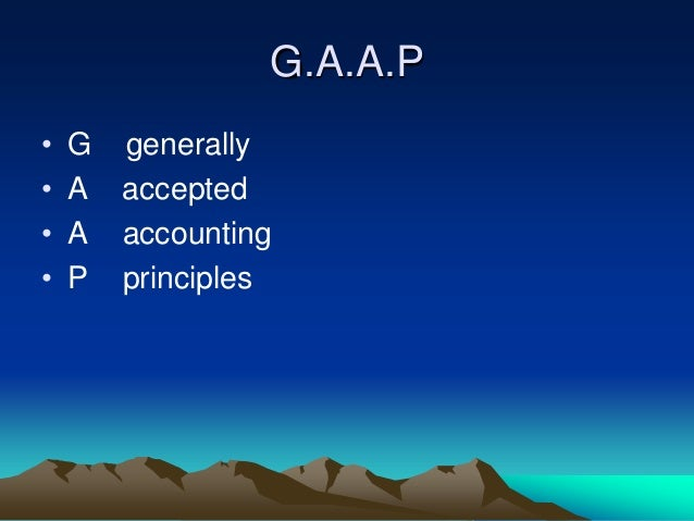 generally accepted accounting principles and fob What is gaap gaap is the acronym for generally accepted accounting principles in the us that means the basic accounting principles and guidelines such as the cost principle, matching.