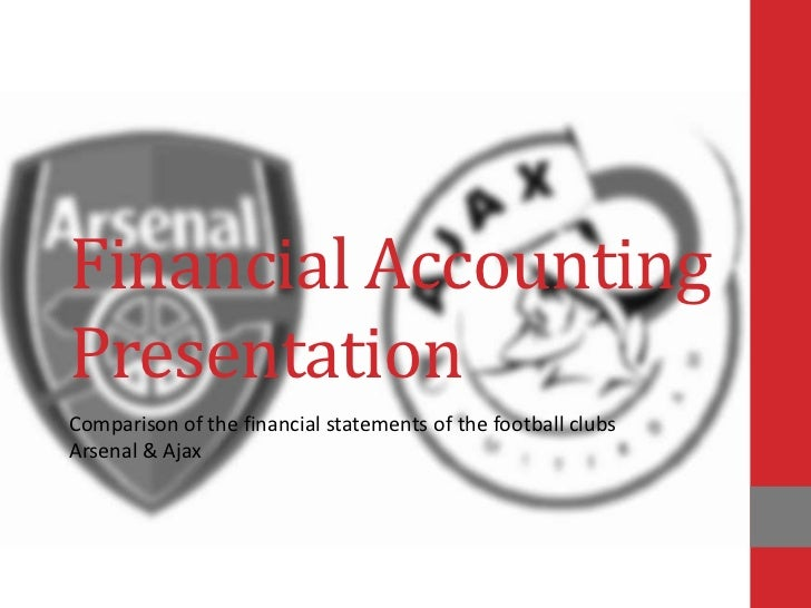 Financial AccountingPresentationComparison of the financial statements of the football clubsArsenal & Ajax