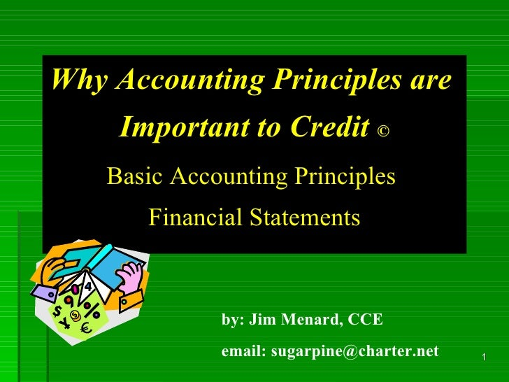 Why Accounting Principles are  Important to Credit  © Basic Accounting Principles  Financial Statements by: Jim Menard, CC...