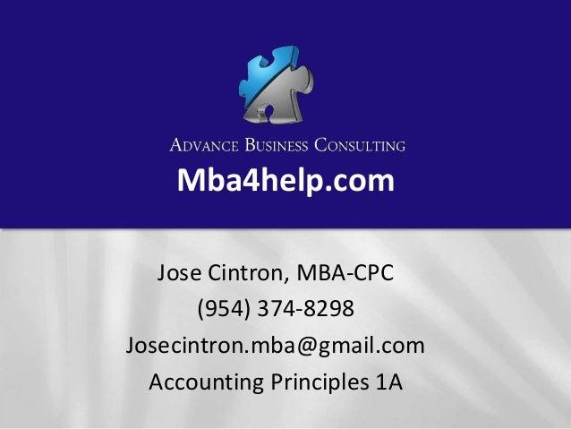 Mba4help.com Jose Cintron, MBA-CPC (954) 374-8298 Josecintron.mba@gmail.com Accounting Principles 1A