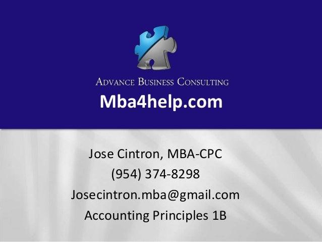Mba4help.com Jose Cintron, MBA-CPC (954) 374-8298 Josecintron.mba@gmail.com Accounting Principles 1B