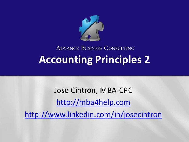 Accounting Principles 2        Jose Cintron, MBA-CPC         http://mba4help.comhttp://www.linkedin.com/in/josecintron