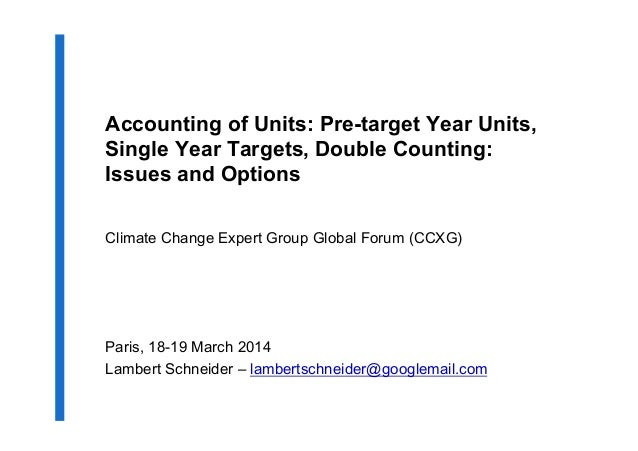 Accounting of Units: Pre-target Year Units, Single Year Targets, Double Counting: Issues and Options Climate Change Expert...