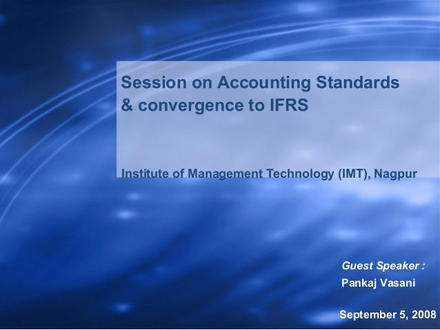 Accounting standards (India) and convergence to IFRS. By: Pankaj Vasani