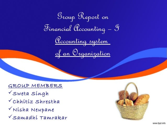 Group Report on          Financial Accounting – I             Accounting system             of an OrganizationGROUP MEMBE...