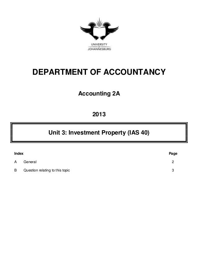 DEPARTMENT OF ACCOUNTANCYAccounting 2A2013Unit 3: Investment Property (IAS 40)Index PageA General 2B Question relating to ...