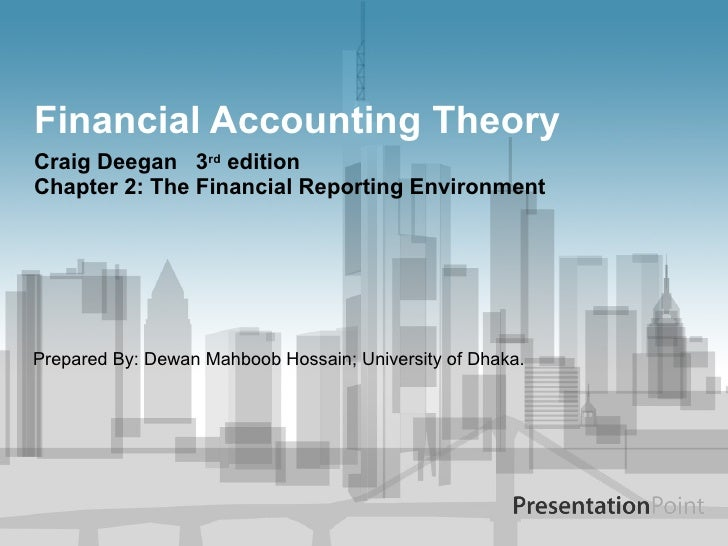 Financial Accounting Theory Craig Deegan  3 rd  edition  Chapter 2: The Financial Reporting Environment  Prepared By: Dewa...