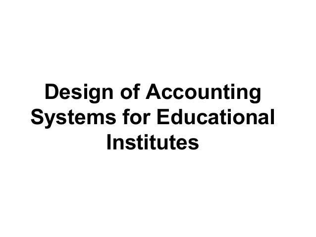 Design of Accounting Systems for Educational Institutes