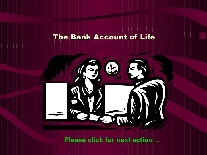 The Bank Account of Life  Please click for next action…