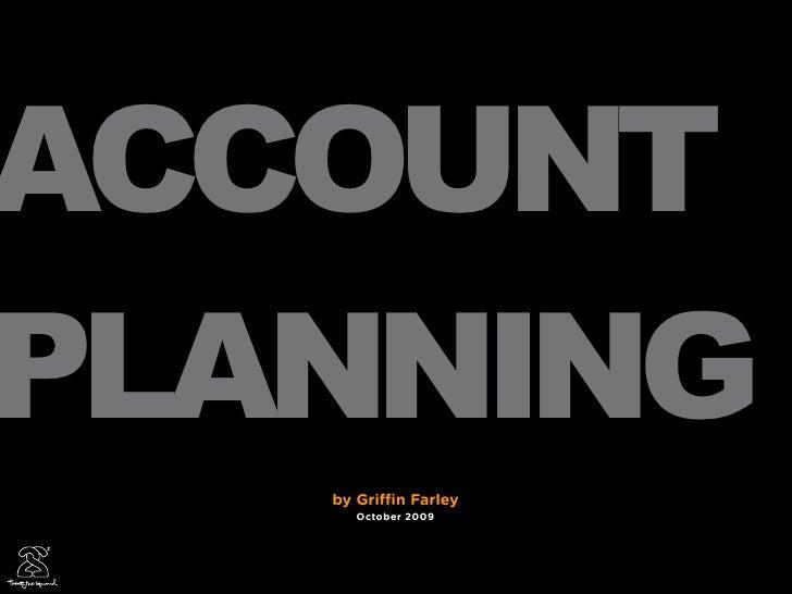 ACCOUNT PLANNING    by Gri   n Farley       October 2009