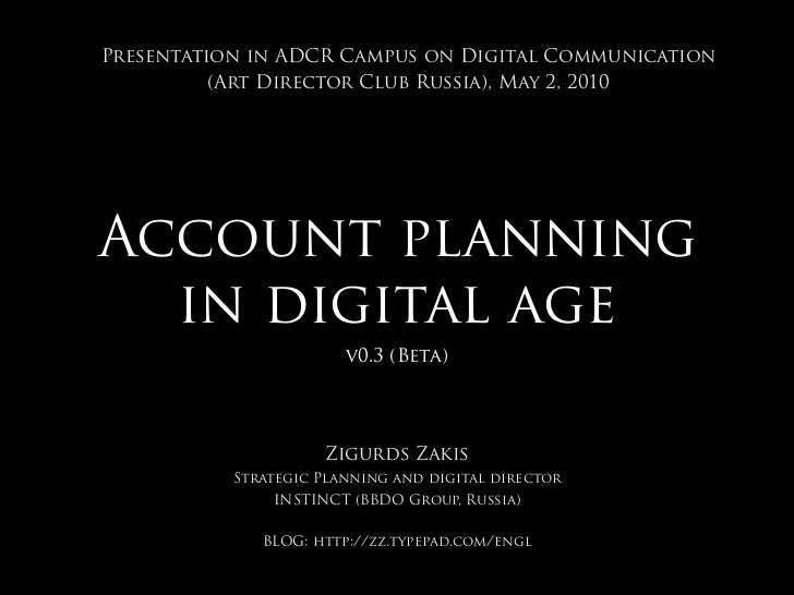 Presentation in ADCR Campus on Digital Communication          (Art Director Club Russia), May 2, 2010Account planning  in ...