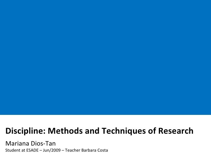 Discipline: MethodsandResearchTechniques<br />Mariana Dios-Tan<br />Studentat ESADE – Jun/2009 – Professor Barbara Costa<b...