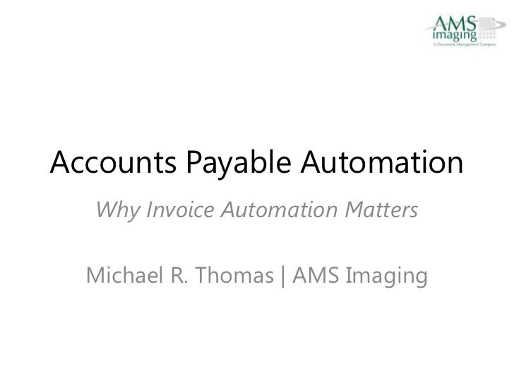 Accounts Payable Automation  Why Invoice Automation Matters  Michael R. Thomas | AMS Imaging