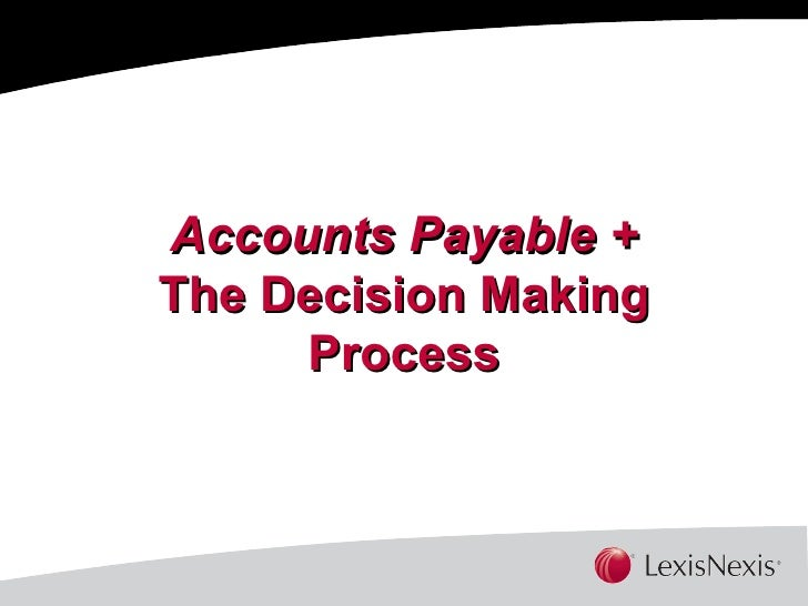 Accounts Payable + The Decision Making Process