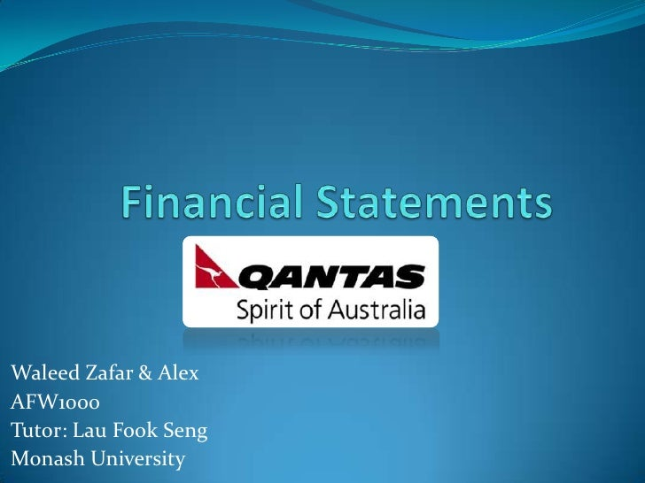 Financial Statements<br />Waleed Zafar & Alex<br />AFW1000<br />Tutor: Lau FookSeng<br />Monash University<br />