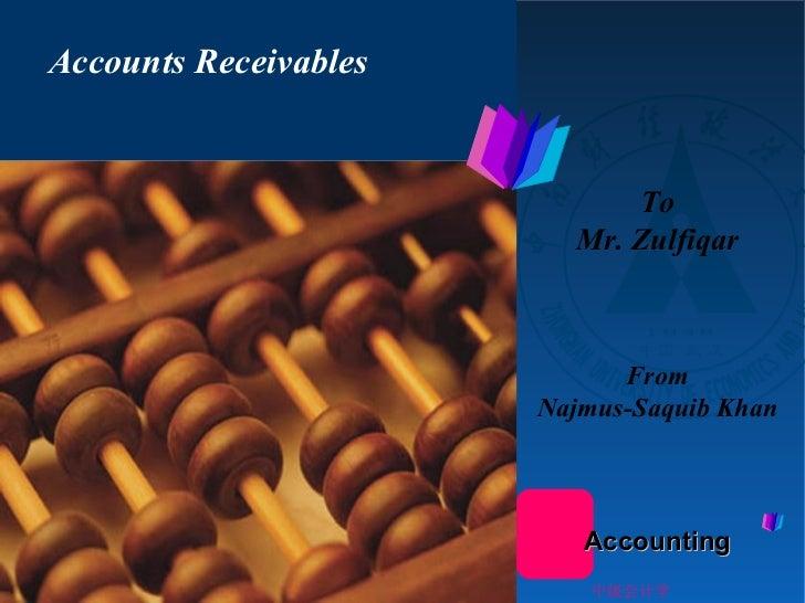 <ul><li>Accounts Receivables  </li></ul>To Mr. Zulfiqar From Najmus-Saquib Khan 中级会计学 Accounting
