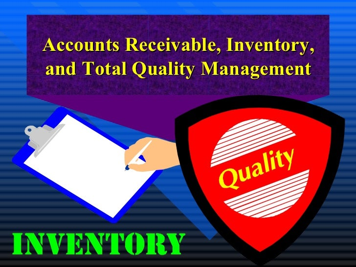 Accounts Receivable, Inventory, and Total Quality Management