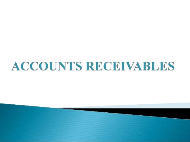 "Accounts receivables is defined as ""debt owed to the firm by customers arising from sale of goods or services in the ordin..."