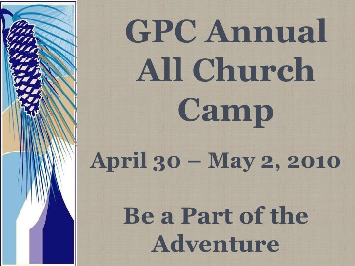 GPC Annual All Church Camp<br />April 30 – May 2, 2010<br />Be a Part of the Adventure<br />