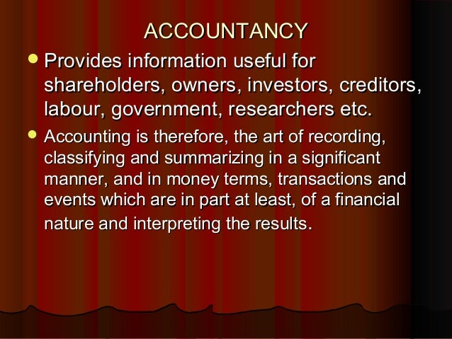 ACCOUNTANCYACCOUNTANCY Provides information useful forProvides information useful for shareholders, owners, investors, cr...