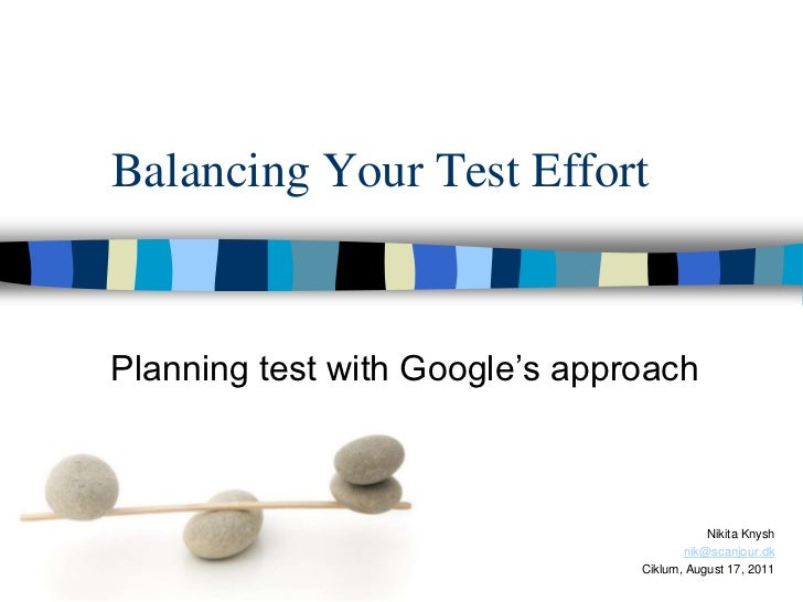 Balancing Your Test EffortPlanning test with Google's approach                                           Nikita Knysh     ...