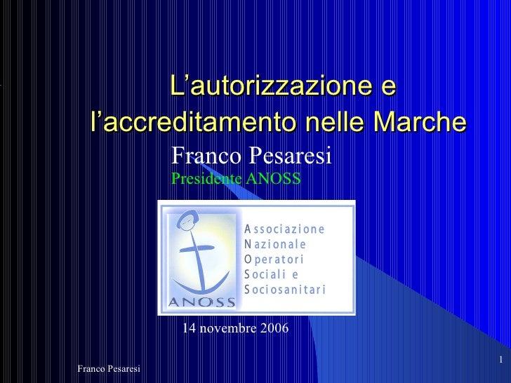 L'autorizzazione e   l'accreditamento nelle Marche                  Franco Pesaresi                  Presidente ANOSS     ...