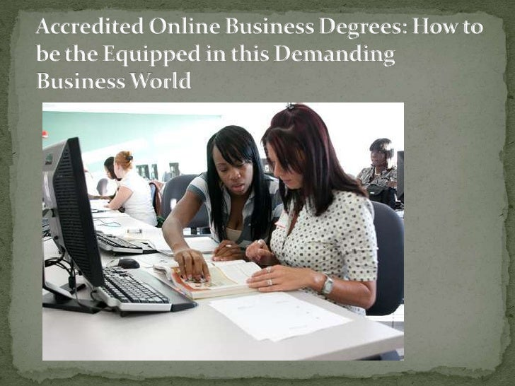 Accredited Online Business Degrees: How to be the Equipped in this Demanding Business World