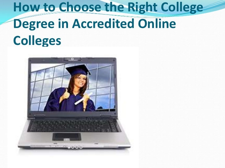 How to Choose the Right CollegeDegree in Accredited OnlineColleges