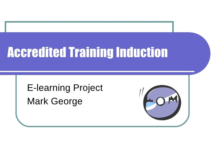 Accredited Training Induction E-learning Project Mark George