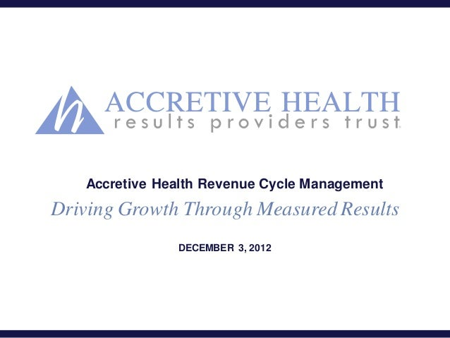 Accretive Health Revenue Cycle ManagementDriving Growth Through Measured Results               DECEMBER 3, 2012