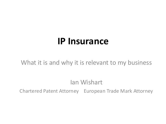 IP Insurance What it is and why it is relevant to my business Ian Wishart Chartered Patent Attorney European Trade Mark At...