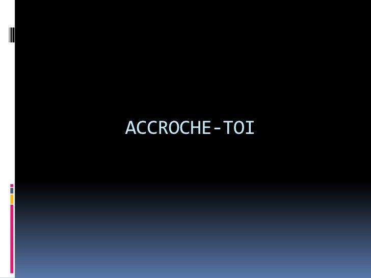 ACCROCHE-TOI<br />