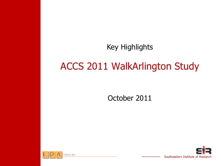 Key HighlightsACCS 2011 WalkArlington Study         October 2011                          Southeastern Institute of Research