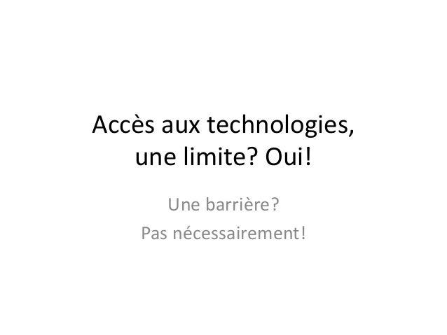 Accès aux technologies, une limite? Oui! Une barrière? Pas nécessairement!