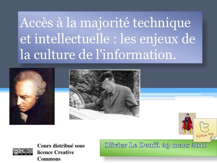 Accès à la majorité technique et intellectuelle : les enjeux de la culture de l'information.<br />Olivier Le Deuff. 23 mar...