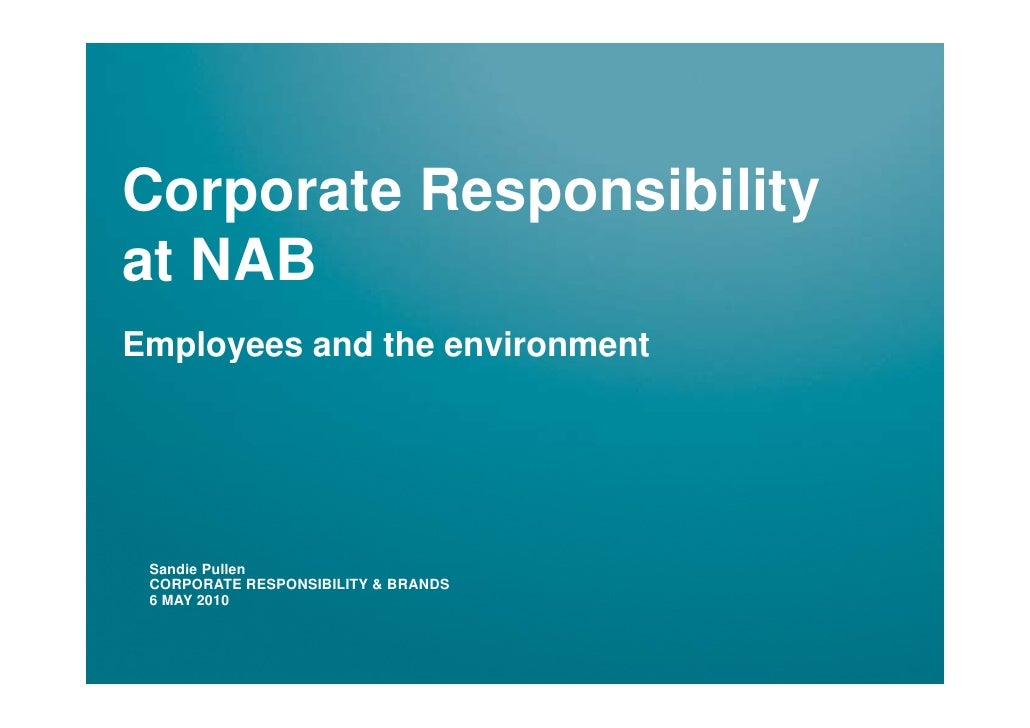Corporate Responsibility at NAB Employees and the environment      Sandie Pullen  CORPORATE RESPONSIBILITY & BRANDS  6 MAY...