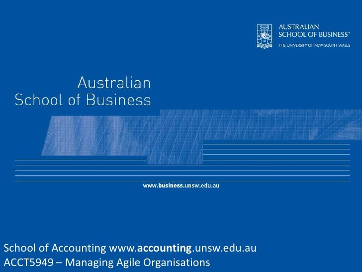 School of Accounting www.accounting.unsw.edu.au<br />ACCT5949 – Managing Agile Organisations<br />