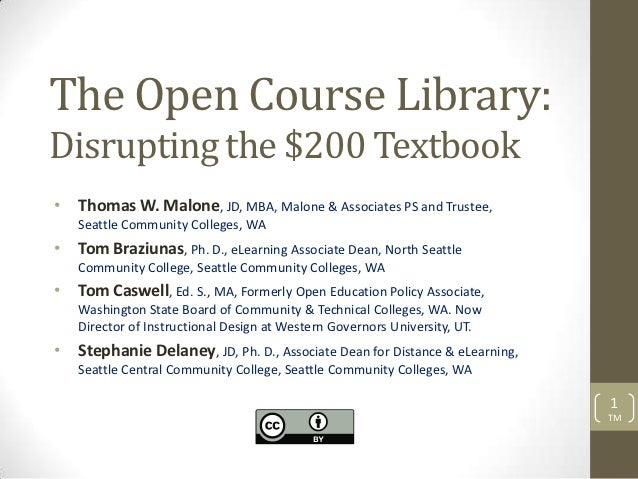 The Open Course Library:Disrupting the $200 Textbook• Thomas W. Malone, JD, MBA, Malone & Associates PS and Trustee,   Sea...