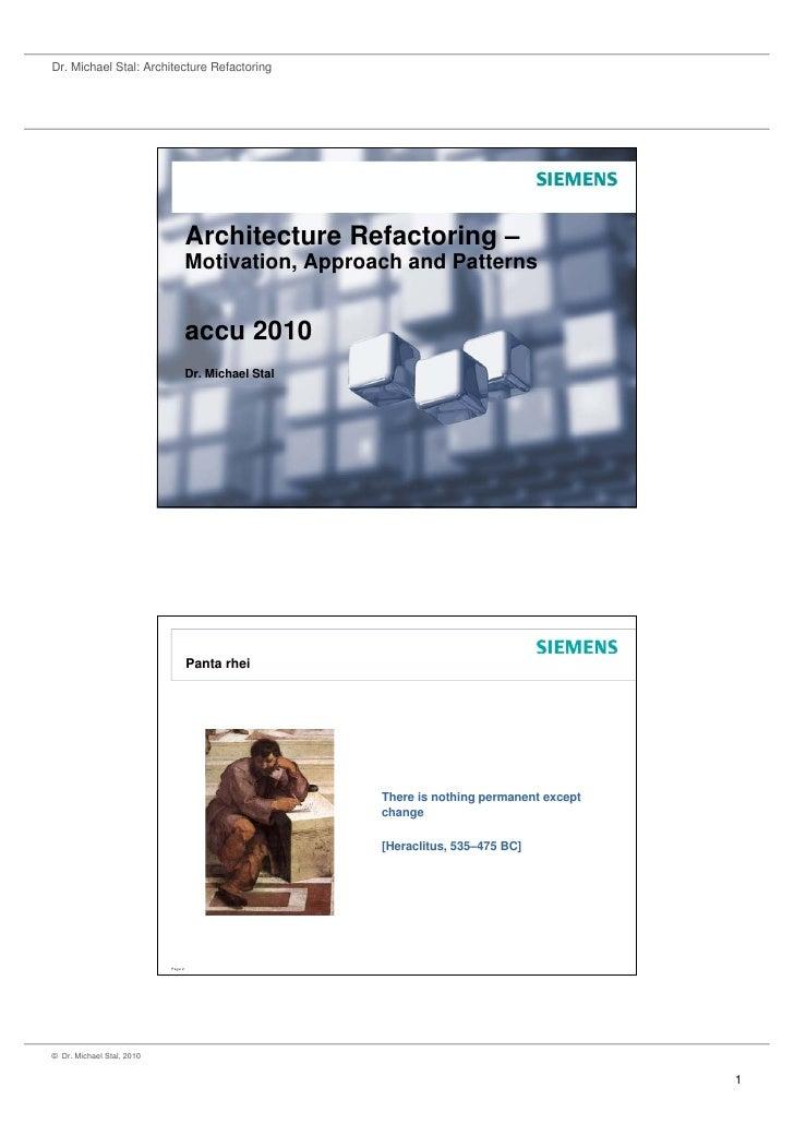 Dr. Michael Stal: Architecture Refactoring                                         Architecture Refactoring –             ...