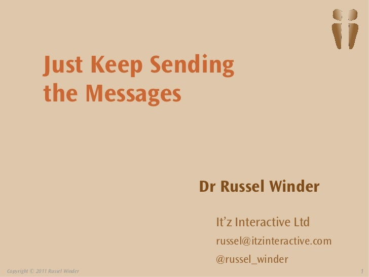Just Keep Sending               the Messages                                 Dr Russel Winder                             ...