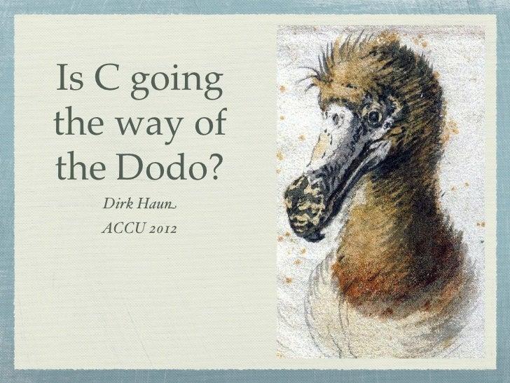 Is C goingthe way ofthe Dodo?  Dirk Haun  ACCU 2012