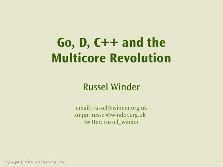 Go, D, C++ and the                           Multicore Revolution                                         Russel Winder   ...