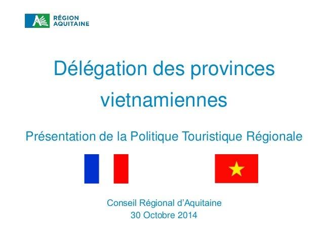 RÈGLEMENT D'INTERVENTION TOURISME 2014-2020 Délégation des provinces vietnamiennes Présentation de la Politique Touristiqu...
