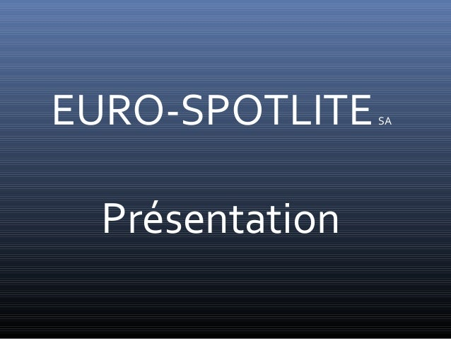 EURO-SPOTLITESAPrésentation