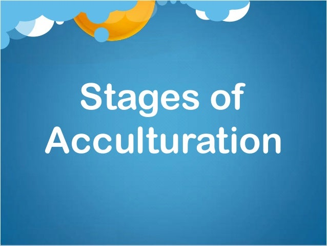 Stages of Acculturatio...