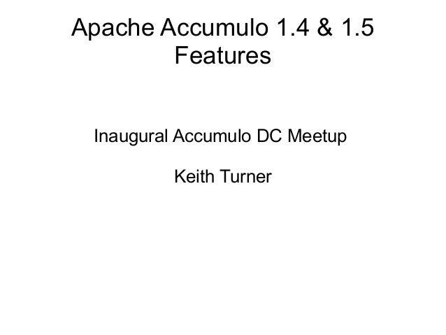 Apache Accumulo 1.4 & 1.5FeaturesInaugural Accumulo DC MeetupKeith Turner